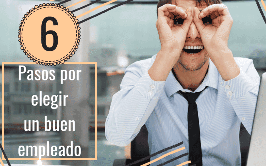 6 Pasos por elegir un buen empleado