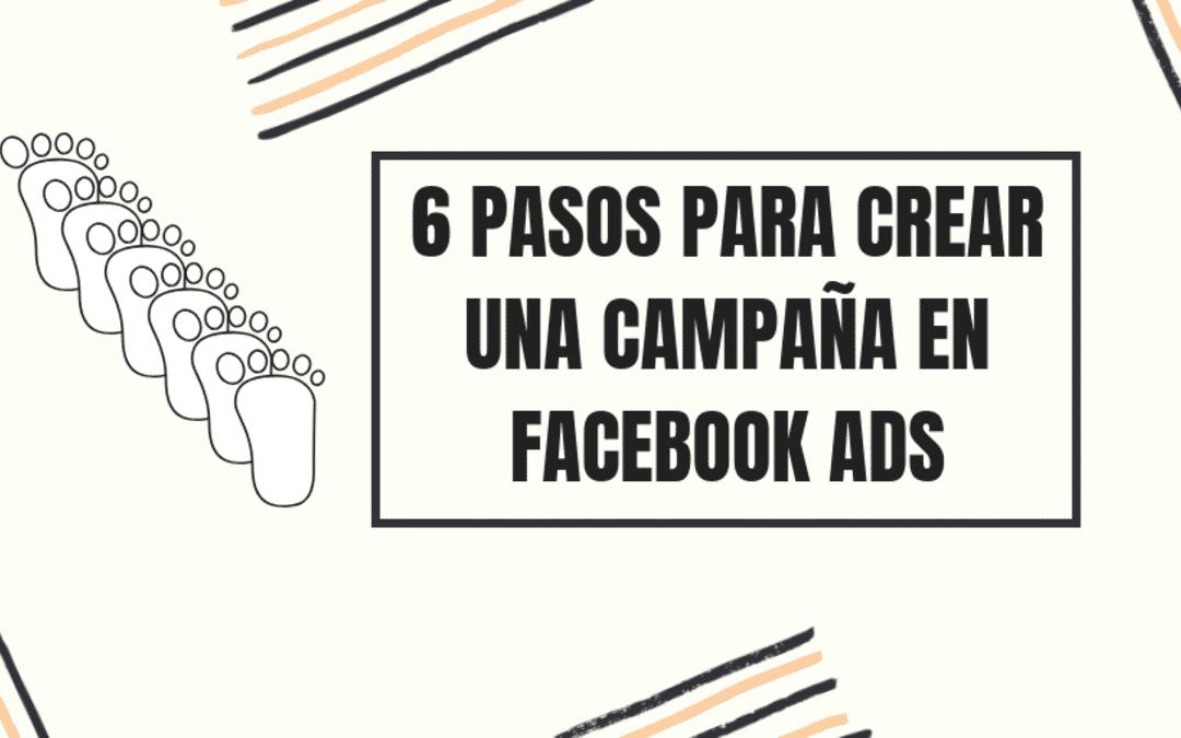 ANUNCIOS FACEBOOK ADS: 6 PASOS PARA CREAR UNA CAMPAÑA