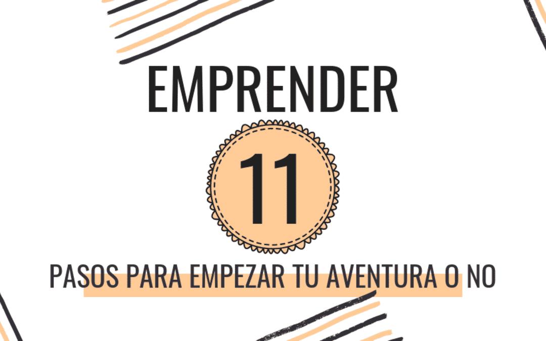 EMPRENDER: 11 PASOS PARA EMPEZAR TU AVENTURA O NO