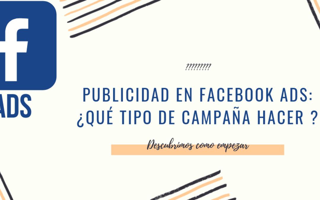 Publicidad en Facebook ADS: ¿Qué tipo de campaña hacer?