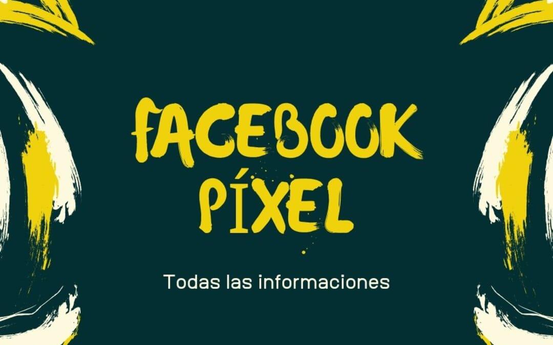 Facebook Píxel: qué es y cómo utilizarlo