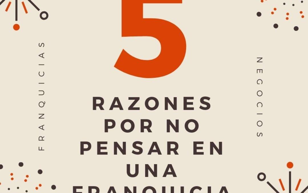 5 Razones por no pensar en una franquicia